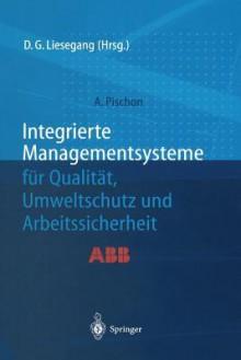 Integrierte Managementsysteme Fa1/4r Qualitat, Umweltschutz Und Arbeitssicherheit - Alexander Pischon, Dietfried G. Liesegang