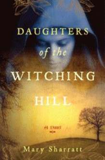 Daughters of the Witching Hill - Mary Sharratt