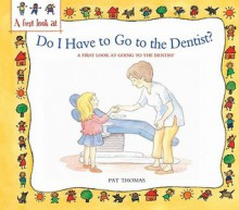 Do I Have to Go to the Dentist?: A First Look at Healthy Teeth - Pat Thomas, Lesley Harker