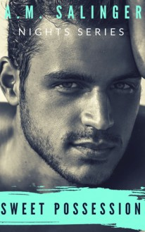 Sweet Possession (Nights Series #5) - A.M. Salinger