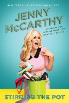 From (Eating) Soup to (Busting) Nuts: My Recipe for Looking Good, Feeling Great, and Getting What You Want Out of Life - Jenny McCarthy
