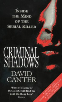 Criminal Shadows: Inside The Mind Of The Serial Killer - David Canter