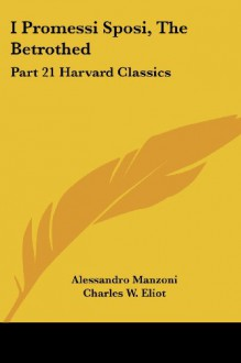 I Promessi Sposi, The Betrothed: Part 21 Harvard Classics - Alessandro Manzoni, Charles W. Eliot