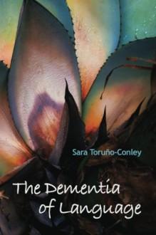 The Dementia of Language - Sara Toruno-Conley