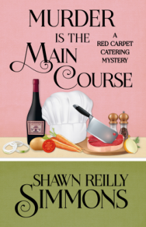 Murder is the Main Course (A Red Carpet Catering Mystery) (Volume 4) - Shawn Reilly Simmons