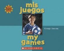 Mis Juegos = My Games - George Ancona, Alma Flor Ada, F. Isabel Campoy