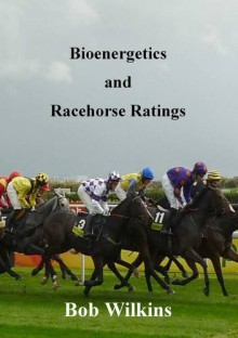 Bioenergetics And Racehorse Ratings - Bob Wilkins
