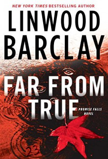 Far From True: A Promise Falls Novel (Promise Falls Trilogy) - Linwood Barclay