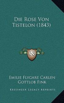 Die rose von Tistelön - Emilie Flygare-Carlén, Gottlob Fink
