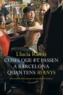 Coses que et passen a Barcelona quan tens 30 anys - Llucia Ramis