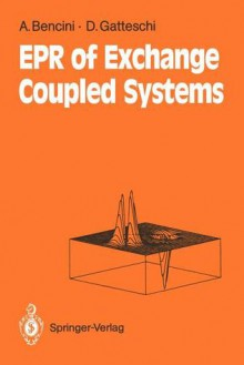 Electron Paramagnetic Resonance of Exchange Coupled Systems - Alessandro Bencini, Dante Gatteschi