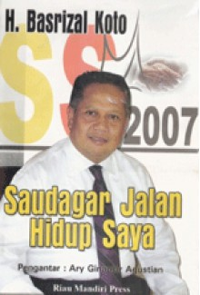 Saudagar Jalan Hidup Saya - Tim Penulis Riau Mandiri