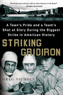Striking Gridiron: A Town's Pride and a Team's Shot at Glory During the Biggest Strike in American History - Greg Nichols