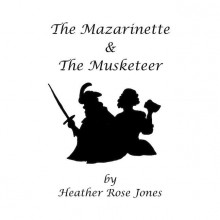 The Mazarinette & the Musketeer - Heather Rose Jones