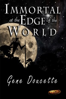 Immortal at the Edge of the World - Gene Doucette