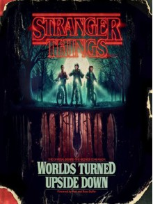 Stranger Things: Worlds Turned Upside Down: The Official Behind-the-Scenes Companion - Gina McIntyre,Matt Duffer