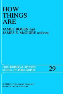 How Things Are: Studies in Predication and the History of Philosophy and Science - J. Bogen, James E. McGuire