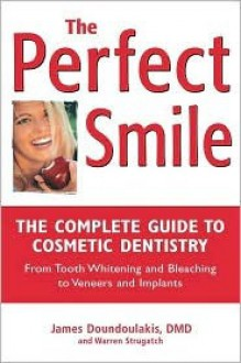 The Perfect Smile: The Complete Guide to Cosmetic Dentistry - James Doundoulakis
