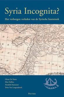 Syria Incognita?: Het Verborgen Verleden Van de Syrische Kuststreek - G. De Nutte, E. Duflou, H. Hameeuw, D. van Langendonck