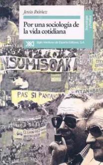 Por Una Sociologia De La Vida Cotidiana (Sociologia Y Politica) (Spanish Edition) - Jesús Ibáñez Alonso