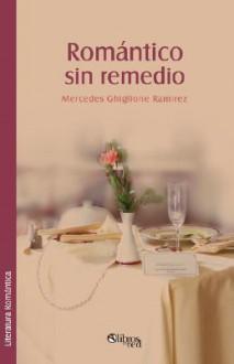 Romantico Sin Remedio - Mercedes Ghiglione Ramirez