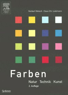Farben: Natur, Technik, Kunst - Norbert Welsch