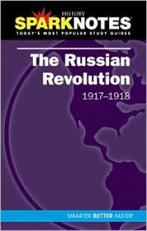 The Russian Revolution (1917-1918) (SparkNotes History Notes) - SparkNotes Editors, SparkNotes Editors