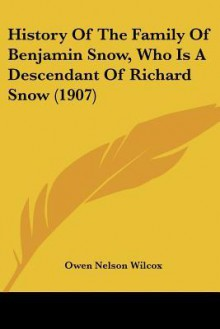 History of the Family of Benjamin Snow, Who Is a Descendant of Richard Snow (1907) - Owen Nelson Wilcox
