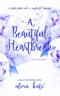 A Beautiful Heartbreak (the NYC Series Book 1) - Alora Kate,Alora Kate,Silvia Curry