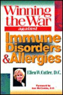 Winning the War Against Immune Disorders and Allergies - Ellen W. Cutler
