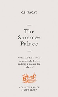 The Summer Palace: A Captive Prince Short Story (Captive Prince Short Stories Book 2) - C.S. Pacat