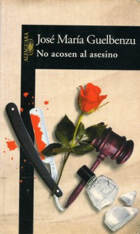 No Acosen Al Asesino - José María Guelbenzu
