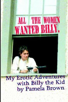 My Erotic Adventures with Billy the Kid - Pamela Brown