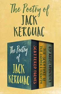 The Poetry of Jack Kerouac - 3 book box set - Jack Kerouac
