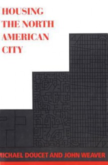 Housing the North American City - Michael Doucet, John C Weaver