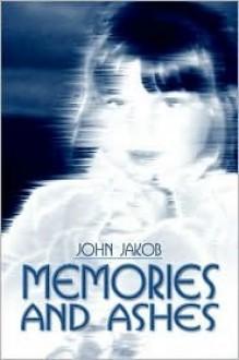 Memories and Ashes - John Jakob