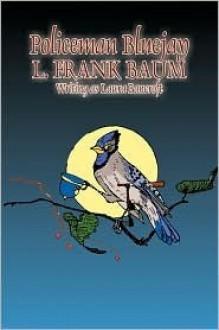Policeman Bluejay - Laura Bancroft, L. Frank Baum