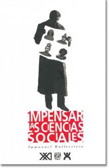 Impensar las ciencias sociales - Immanuel Wallerstein
