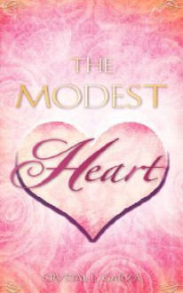 The Modest Heart - Crystal, L. Garza