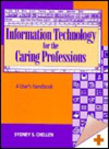 Information Technology for Caring Professionals - Sydney Chellen