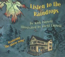 Listen to the Raindrops: Featuring the Storm Song - Kirk Lignell
