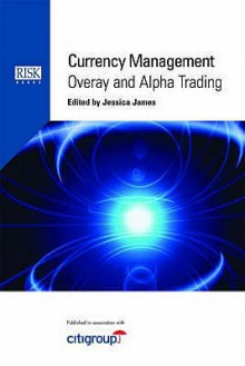 Currency Management: Overlay and Alpha Trading - Jessica James
