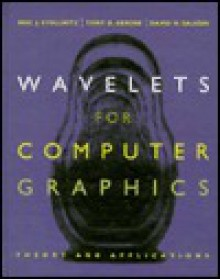 Wavelets for Computer Graphics: Theory and Applications (The Morgan Kaufmann Series in Computer Graphics) - Eric J. Stollnitz