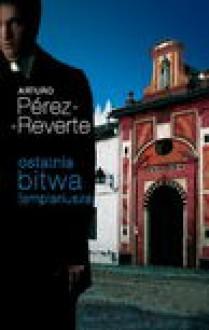Ostatnia bitwa templariusza - Arturo Pérez-Reverte, Karasek Joanna