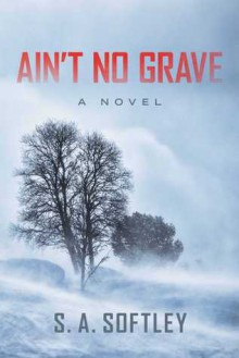 Ain't No Grave - S.A. Softley