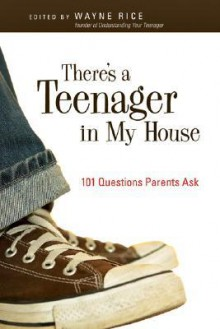 There's a Teenager in My House: 101 Questions Parents Ask - Wayne Rice