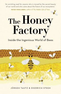 The Honey Factory: Inside the Ingenious World of Bees - Jürgen Tautz,David C. Sandeman,Diedrich Steen