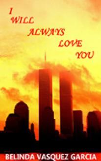 I Will Always Love You - Belinda Vasquez Garcia