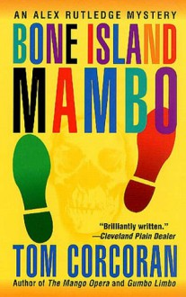 Bone Island Mambo: An Alex Rutledge Mystery - Tom Corcoran