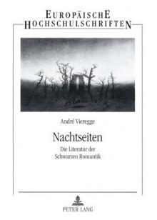 Nachtseiten: Die Literatur Der Schwarzen Romantik - Andre Vieregge